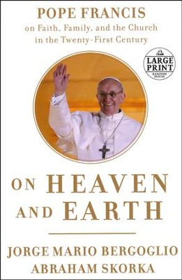 On Heaven and Earth: Pope Francis on Faith, Family, and the Church in the Twenty-First Century Large Print  -     By: Jorge Mario Bergoglio, Abraham Skorka