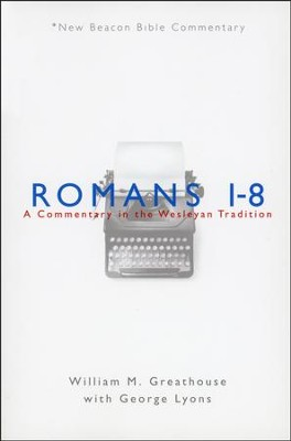 NBBC, Romans 1-8: A Commentary in the Wesleyan Tradition  -     By: William M. Greathouse, George Lyons