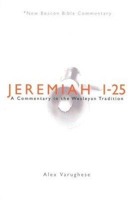Jeremiah 1-25: A Commentary in the Wesleyan Tradition (New Beacon Bible Commentary) [NBBC]  -     By: Alex Varughese