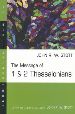 The Message of 1 & 2 Thessalonians: The Bible Speaks Today [BST]   -     Edited By: John Stott     By: John Stott