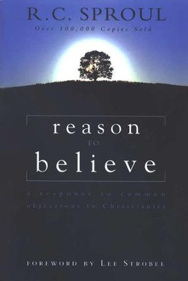 Reason to Believe: A Response to Common Objections to Christianity   -     By: R.C. Sproul