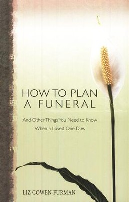How to Plan a Funeral: And Other Things You Need to Know When A Loved One Dies  -     By: Liz Cowen Furman