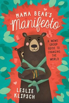 Mama Bear's Manifesto: A Moms' Group Guide to Changing the World  -     By: Leslie Klipsch