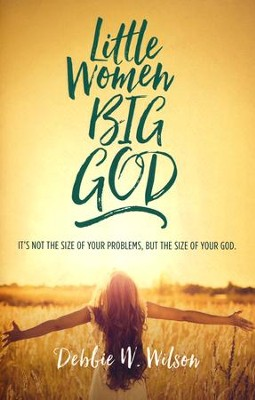 Little Women, Big God  -     By: Debbie Wilson