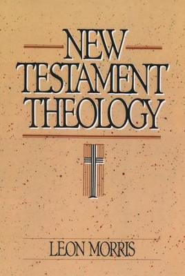 New Testament Theology [Leon Morris]   -     By: Leon Morris