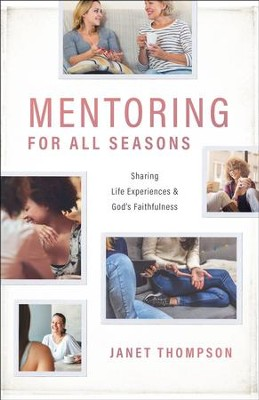 Mentoring For All Seasons: Sharing Life Experiences and God's Faithfulness  -     By: Janet Thompson