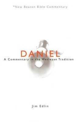 NBBC, Daniel: A Commentary in the Wesleyan Tradition   -     By: Jim Edlin