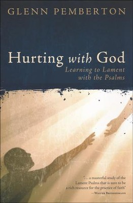 Hurting With God: Learning to Lament with the Psalms  -     By: Glenn Pemberton