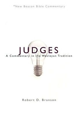 Judges: A Commentary in the Wesleyan Tradition (New Beacon Bible Commentary) [NBBC]  -     By: Robert D. Branson