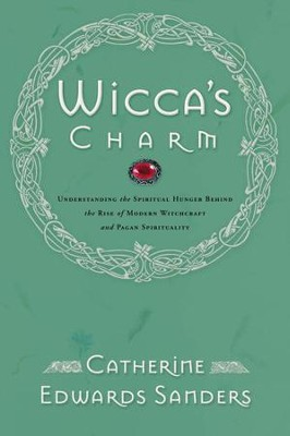 Wicca's Charm: Understanding the Spiritual Hunger Behind the Rise of Modern Witchcraft and Pagan Spirituality - eBook  -     By: Catherine Edwards Sanders