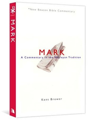 NBBC, Mark: A Commentary in the Wesleyan Tradition   -     By: Kent Brower