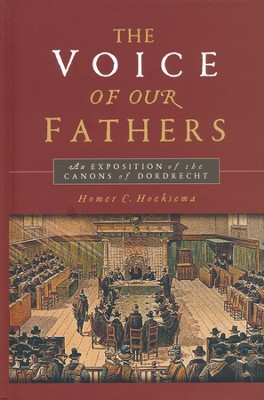 The Voice of our Fathers: An Exposition of the Canons of Dordrecht  -     By: Homer C. Hoeksema