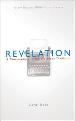 Revelation: A Commentary in the Wesleyan Tradition (New Beacon Bible  Commentary) [NBBC]  -     By: Carol Rotz