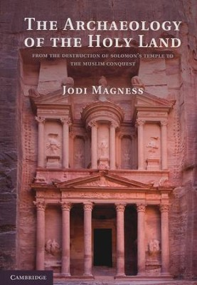 The Archaeology of the Holy Land: From the Destruction of Solomon's Temple to the Muslim Conquest  -     By: Jodi Magness