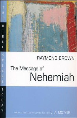 The Message of Nehemiah: The Bible Speaks Today [BST]   -     Edited By: J.A. Motyer     By: Raymond Brown