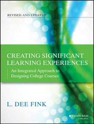 Creating Significant Learning Experiences: An Integrated Approach to Designing College Courses (Revised)  -     By: L. Dee Fink