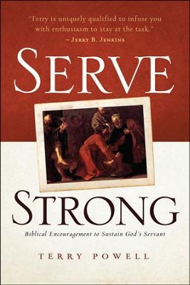 Serve Strong: Biblical Encouragement to Sustain God's Servant  -     By: Terry Powell