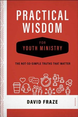 Practical Wisdom for Youth Ministry: The Not-So-Simple Truths That Matter  -     By: David Fraze