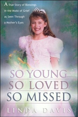 So Young, So Loved, So Missed: A True Story of   Blessings in the Midst of Grief as Seen Through a Mother's Eyes  -     By: Linda Davis