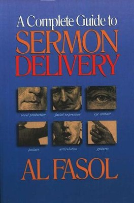 A Complete Guide to Sermon Delivery   -     By: Al Fasol