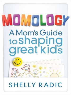 Momology: A Mom's Guide to Shaping Great Kids - eBook  -     By: Shelly Radic