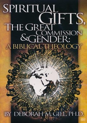 Spiritual Gifts, the Great Commission & Gender - DVD   -     By: Deborah M. Gill