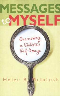Messages to Myself: Overcoming a Distorted Self-Image  -     By: Helen B. McIntosh