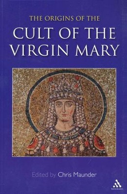 The Origins of the Cult of the Virgin Mary  -     By: Chris Maunder