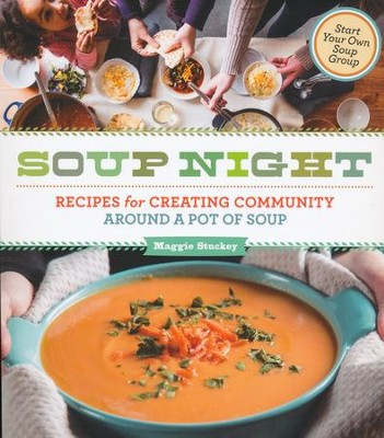 Soup Night: Recipes for Creating Community Around A Pot of Soup  -     By: Maggie Stuckey