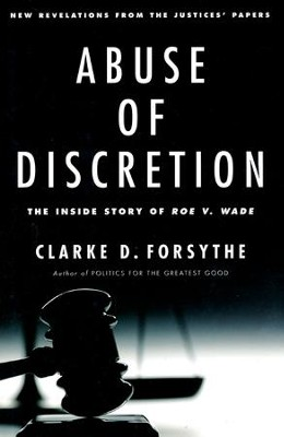 Abuse of Discretion: The Inside Story of Roe v. Wade   -     By: Clarke D. Forsythe