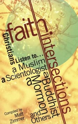 Faith Intersections: Christians Listen to a Buddhist, a Muslim, a Scientologist, a Mormon, and Others  -     By: Matt Zimmer