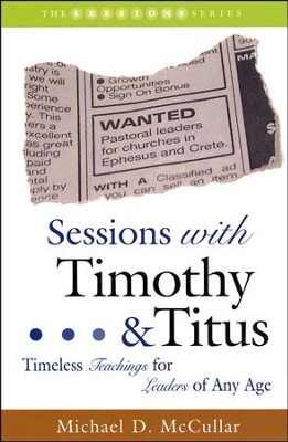 Sessions with Timothy & Titus: Timeless Teachings for Leaders of Any Age  -     By: Michael D. McCullar