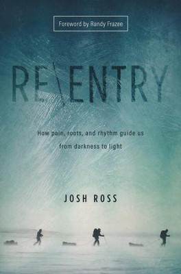 Re\entry: How Pain, Roots, and Rhythm Guide Us from Darkness to Light  -     By: Josh Ross