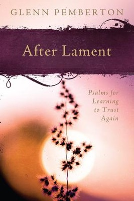 After Lament: Psalms for Learning to Trust Again  -     By: Glenn Pemberton