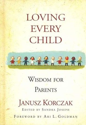 Loving Every Child: Wisdom for Parents  -     By: Janusz Korczak