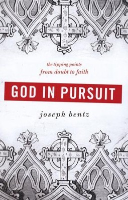 God in Pursuit: The Tipping Points from Doubt to Faith  -     By: Joseph Bentz