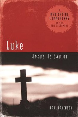 Meditative Commentary Series: Luke Jesus is Savior  -     By: Earl Lavender