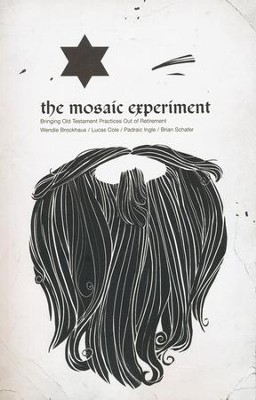 The Mosaic Experiment: Bringing Old Testament Practices Out of Retirement  -     By: Lucas Cole, Padraic Ingle, Brian Schafer