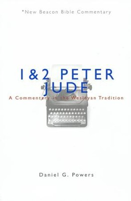 1 & 2 Peter/Jude: A Commentary in the Wesleyan Tradition (New Beacon Bible Commentary) [NBBC]  -     By: Daniel Powers