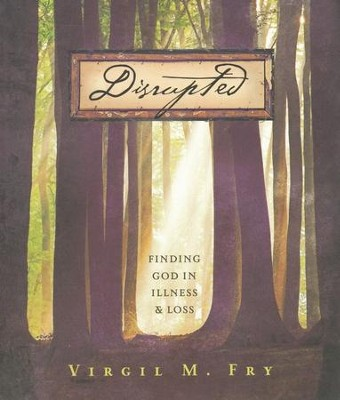 Disrupted: Finding God in Illness and Loss                 -     By: Virgil Fry