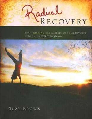 Radical Recovery: Transforming The Despair of Your Divorce Into An Unexpected Good  -     By: Suzy Brown
