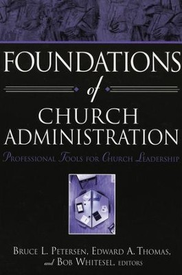 Foundations of Church Administration: Professional Tools for Leadership  -     By: Bruce Peterson, Edward A. Thomas, Bob Whitesel
