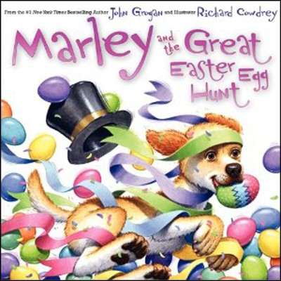 Marley and the Great Easter Egg Hunt  -     By: John Grogan     Illustrated By: Richard Cowdrey