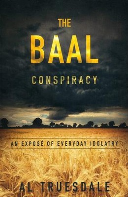 The Baal Conspiracy: An Expose on Everyday Idolatry   -     By: Al Truesdale