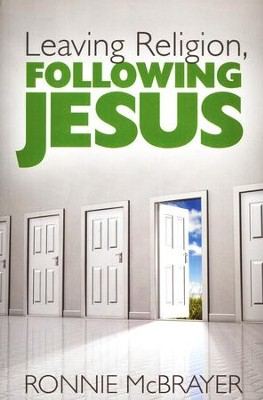 Leaving Religion, Following Jesus  -     By: Ronnie McBrayer