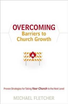Overcoming Barriers to Church Growth: Proven Strategies for Taking Your Church to the Next Level - eBook  -     By: Michael Fletcher