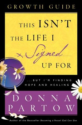 This Isn't the Life I Signed Up For Growth Guide: ...But I'm Finding Hope and Healing - eBook  -     By: Donna Partow