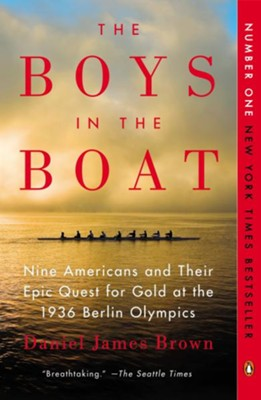 The Boys in the Boat: Nine Americans and Their Epic Quest for Gold at the 1936 Olympics  -     By: Daniel James Brown