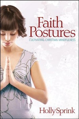 Faith Postures: Cultivating Christian Mindfulness  -     By: Holly Sprink