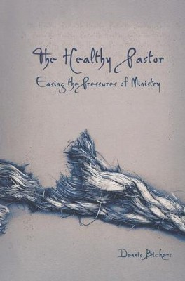 The Healthy Pastor: Easing the Pressures of Ministry  -     By: Dennis Bickers
